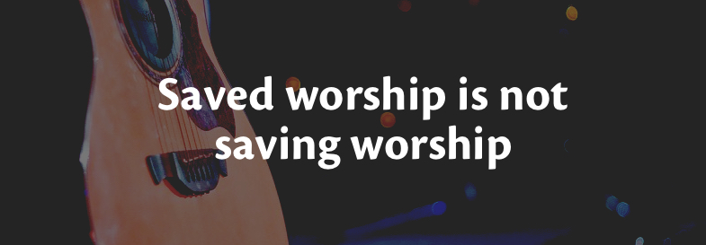 Saved and Saving Worship