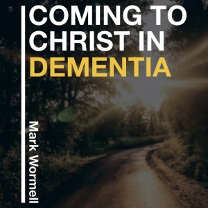 Coming to Christ in Dementia Cover
